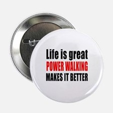 "Life is great Power Walking makes it 2.25"" Button"