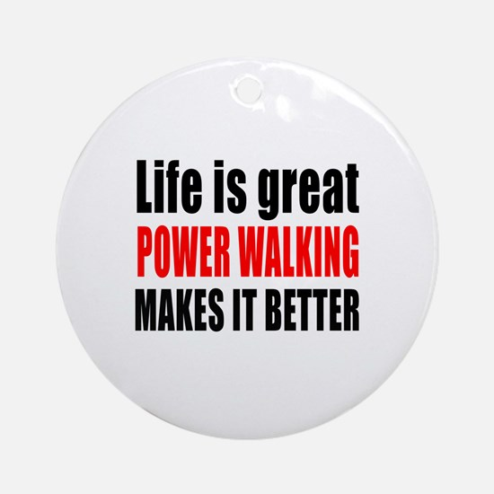Life is great Power Walking makes i Round Ornament