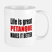 Life is great Petanque makes it better Mug