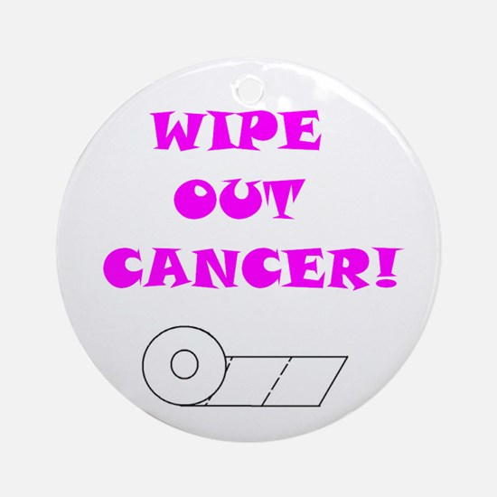 WIPE OUT CANCER Ornament (Round)