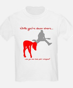 While You're Down There... Pick T-Shirt