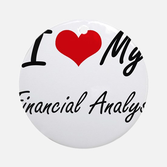 I love my Financial Analyst Round Ornament