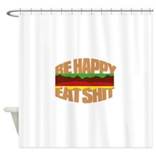 Hamburger Be happy eat sh*t Shower Curtain