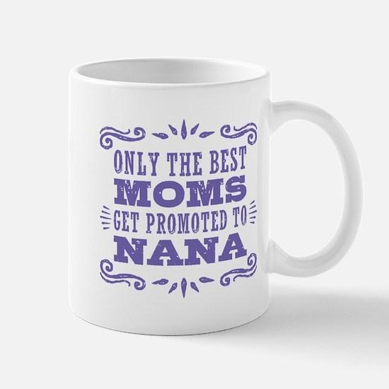 The Best Moms Get Promoted To Nana Mug