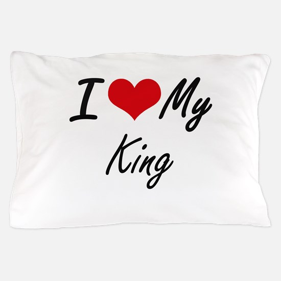 I love my King Pillow Case