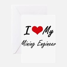 I love my Mining Engineer Greeting Cards