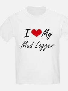 I love my Mud Logger T-Shirt