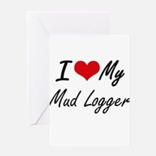 I love my Mud Logger Greeting Cards