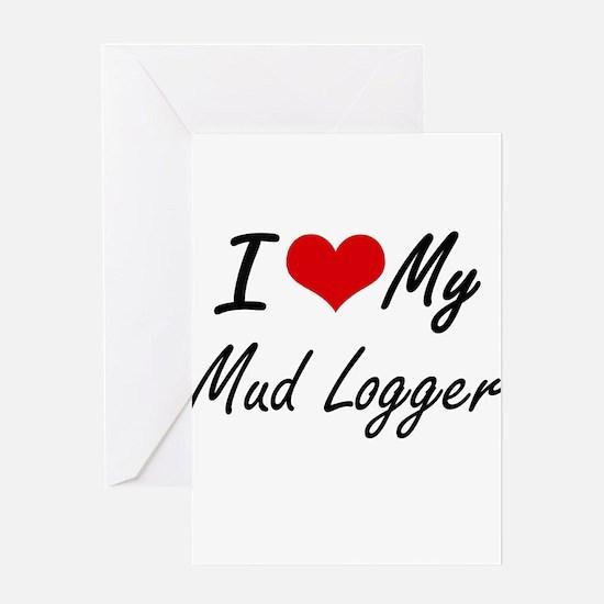 I love my Mud Logger Greeting Cards