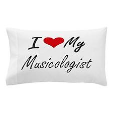 I love my Musicologist Pillow Case