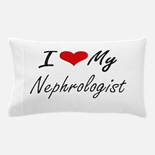 I love my Nephrologist Pillow Case