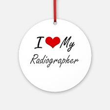 I love my Radiographer Round Ornament