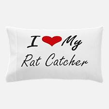 I love my Rat Catcher Pillow Case