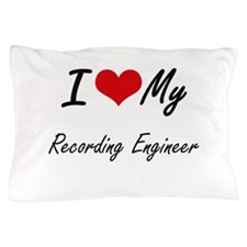 I love my Recording Engineer Pillow Case
