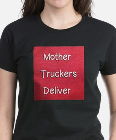 Mother truckers deliver T-Shirt