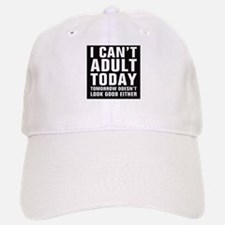 I Can't Adult Today, Tomorrow Either Baseball Baseball Cap