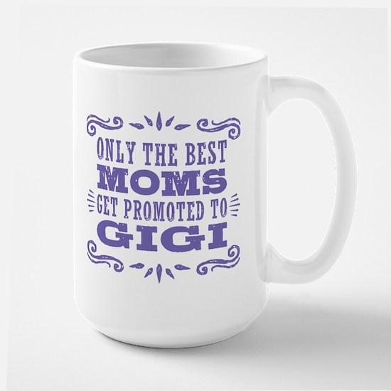The Best Moms Get Promoted To Gigi Large Mug