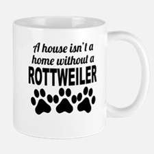 A House Isnt A Home Without A Rottweiler Mugs