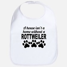 A House Isnt A Home Without A Rottweiler Bib