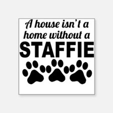 A House Isnt A Home Without A Staffie Sticker