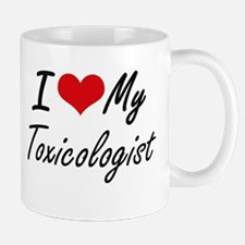 I love my Toxicologist Mugs