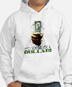 I'd buy that for a dollar! Hoodie