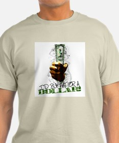 I'd buy that for a dollar! T-Shirt