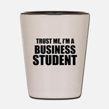 Trust Me, I'm A Business Student Shot Glass