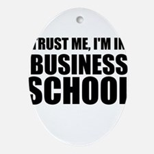 Trust Me, I'm In Business School Oval Ornament