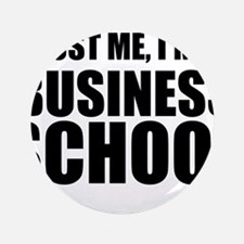 "Trust Me, I'm In Business School 3.5"" Button (100"