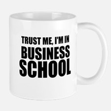 Trust Me, I'm In Business School Mugs