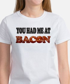 Had Me At Bacon Women's T-Shirt