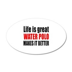Life is great Water Polo mak Wall Decal