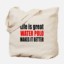 Life is great Water Polo makes it better Tote Bag