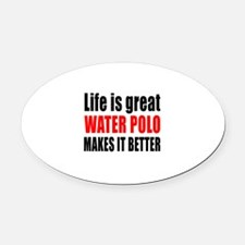Life is great Water Polo makes it Oval Car Magnet