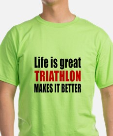 Life is great Triathlon makes it bet T-Shirt