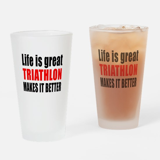 Life is great Triathlon makes it be Drinking Glass