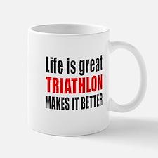 Life is great Triathlon makes it better Mug
