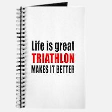 Life is great Triathlon makes it better Journal