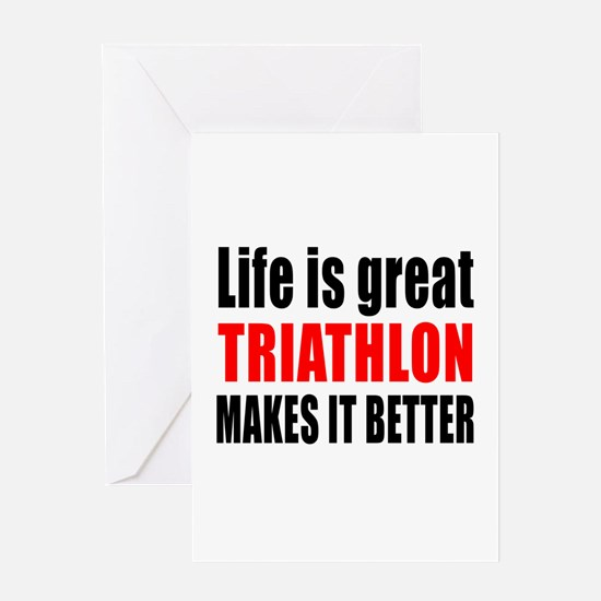 Life is great Triathlon makes it bet Greeting Card