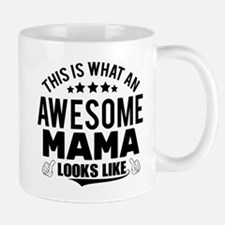 THIS IS WHAT AN AWESOME MAMA LOOKS LIKE Mugs