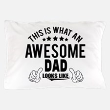 THIS IS WHAT AN AWESOME DAD LOOKS LIKE Pillow Case