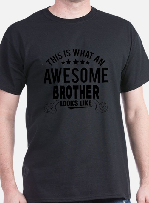 THIS IS WHAT AN AWESOME BROTHER LOOKS LIKE T-Shirt