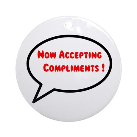 Now Accepting Compliments Ornament (Round)