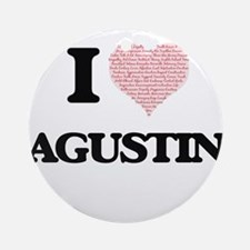 I Love Agustin (Heart Made from Lov Round Ornament
