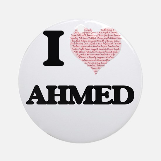 I Love Ahmed (Heart Made from Love Round Ornament