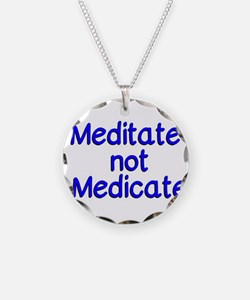 Meditate not Medicate Necklace Circle Charm