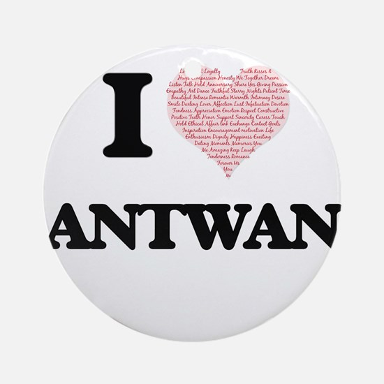 I Love Antwan (Heart Made from Love Round Ornament