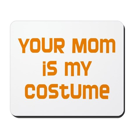 Your Mom is my Costume Mousepad