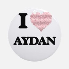 I Love Aydan (Heart Made from Love Round Ornament